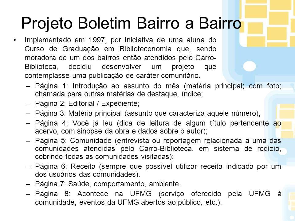 Projeto Boletim Bairro a Bairro Implementado em 1997, por iniciativa de uma aluna do Curso de Graduação em Biblioteconomia que, sendo moradora de um d