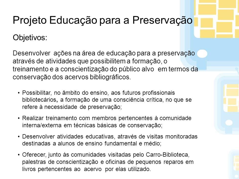 Projeto Educação para a Preservação Objetivos: Desenvolver ações na área de educação para a preservação através de atividades que possibilitem a forma