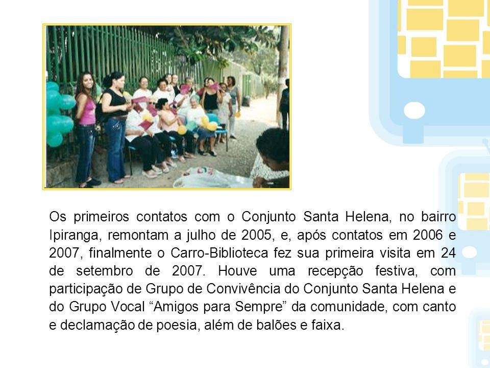 Os primeiros contatos com o Conjunto Santa Helena, no bairro Ipiranga, remontam a julho de 2005, e, após contatos em 2006 e 2007, finalmente o Carro-B