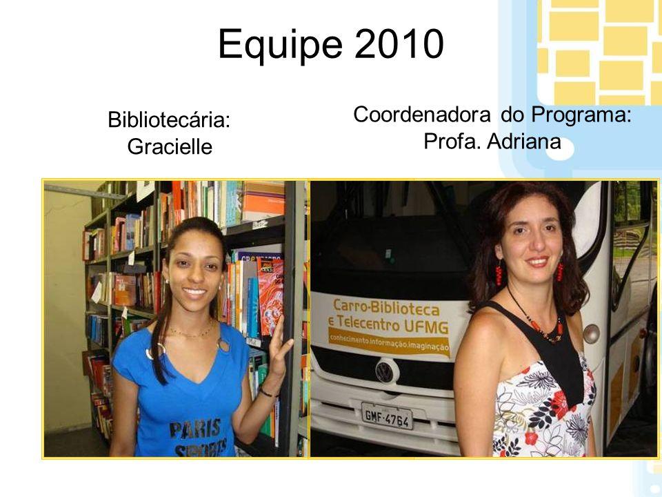 Equipe 2010 Bibliotecária: Gracielle Coordenadora do Programa: Profa. Adriana