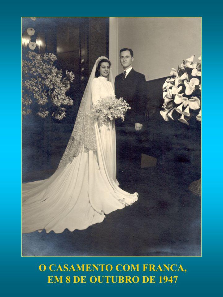 O CASAMENTO COM FRANCA, EM 8 DE OUTUBRO DE 1947