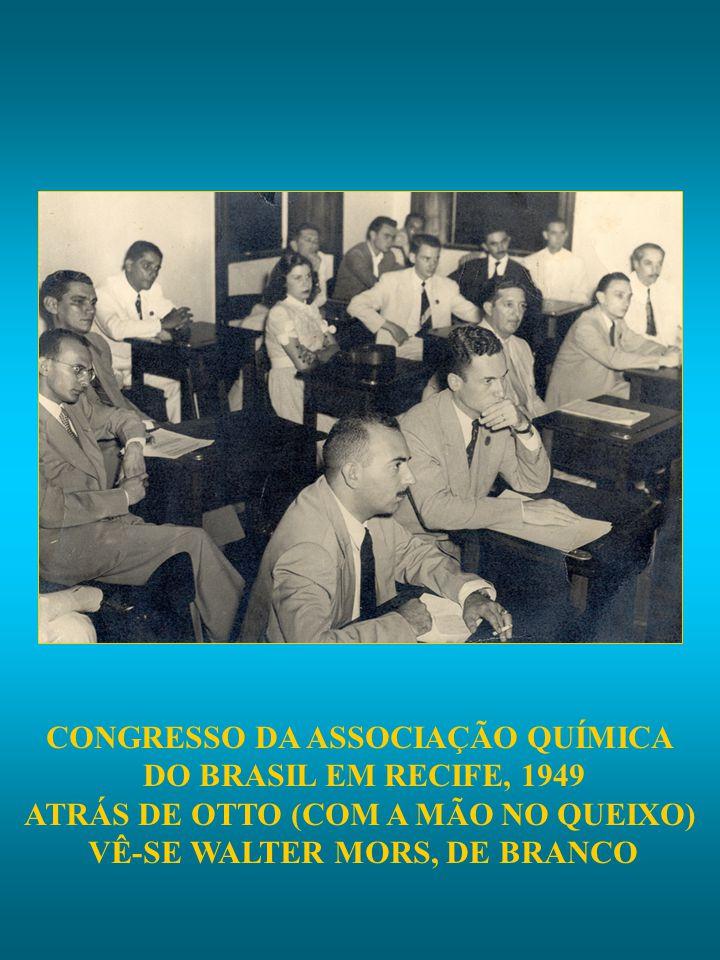 CONGRESSO DA ASSOCIAÇÃO QUÍMICA DO BRASIL EM RECIFE, 1949 ATRÁS DE OTTO (COM A MÃO NO QUEIXO) VÊ-SE WALTER MORS, DE BRANCO