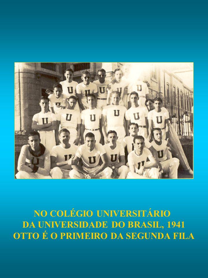 NO COLÉGIO UNIVERSITÁRIO DA UNIVERSIDADE DO BRASIL, 1941 OTTO É O PRIMEIRO DA SEGUNDA FILA