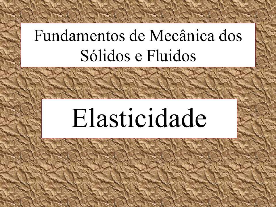 Fundamentos de Mecânica dos Sólidos e Fluidos Elasticidade