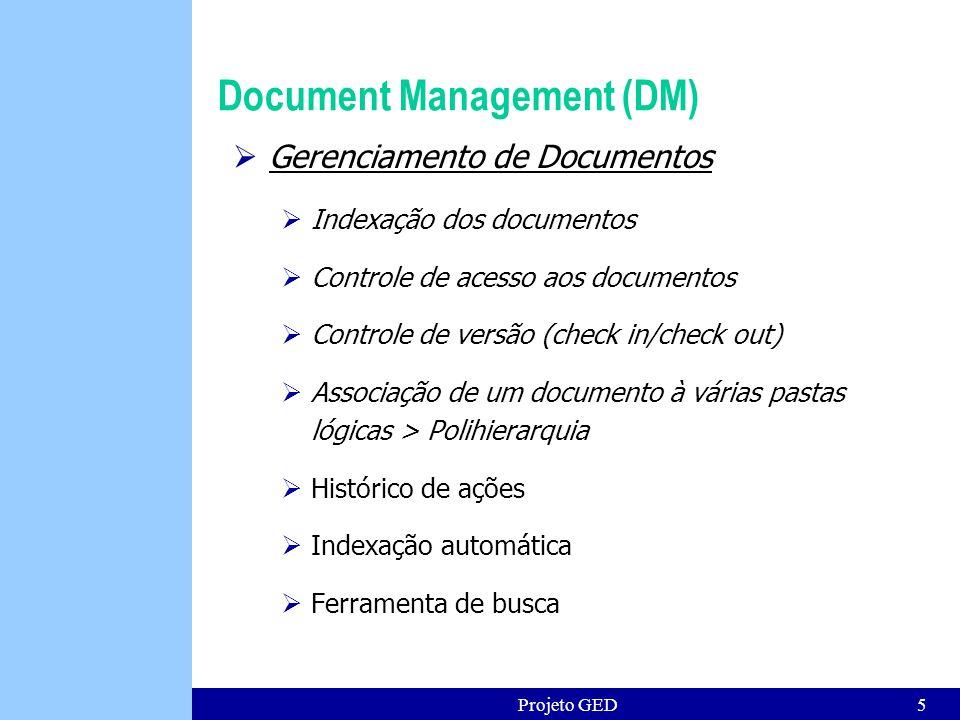 Projeto GED5 Document Management (DM) Gerenciamento de Documentos Indexação dos documentos Controle de acesso aos documentos Controle de versão (check in/check out) Associação de um documento à várias pastas lógicas > Polihierarquia Histórico de ações Indexação automática Ferramenta de busca