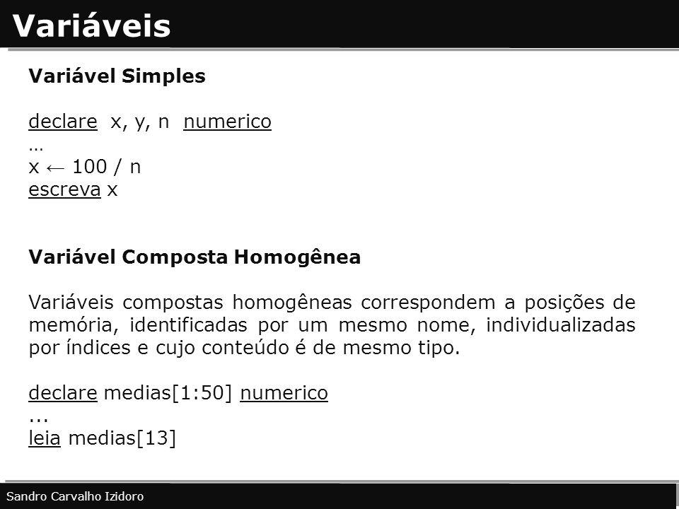 Variáveis Variável Simples declare x, y, n numerico … x 100 / n escreva x Variável Composta Homogênea Variáveis compostas homogêneas correspondem a po