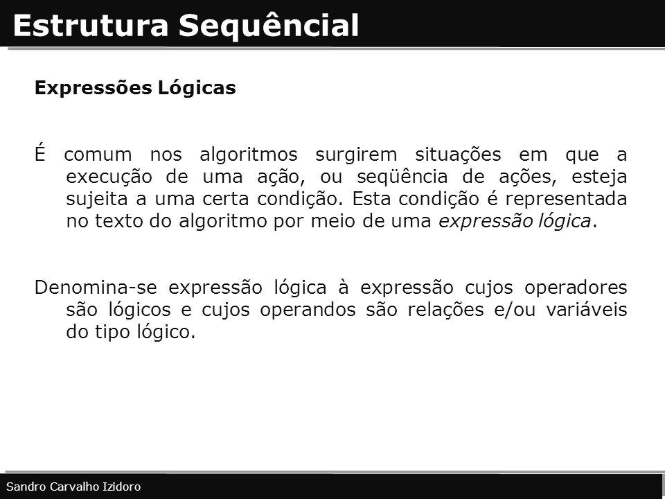 Estrutura Sequêncial Expressões Lógicas É comum nos algoritmos surgirem situações em que a execução de uma ação, ou seqüência de ações, esteja sujeita