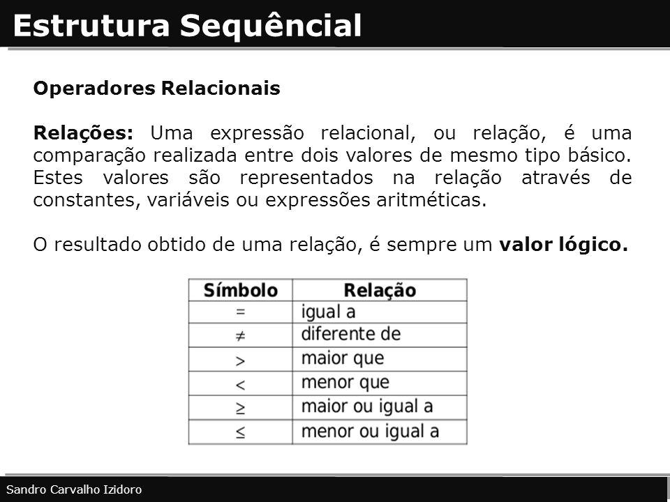 Estrutura Sequêncial Operadores Relacionais Relações: Uma expressão relacional, ou relação, é uma comparação realizada entre dois valores de mesmo tip