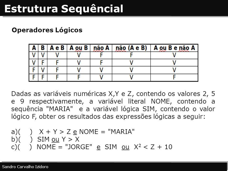 Estrutura Sequêncial Operadores Lógicos Sandro Carvalho Izidoro Dadas as variáveis numéricas X,Y e Z, contendo os valores 2, 5 e 9 respectivamente, a