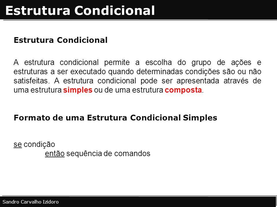 Estrutura Condicional A estrutura condicional permite a escolha do grupo de ações e estruturas a ser executado quando determinadas condições são ou nã