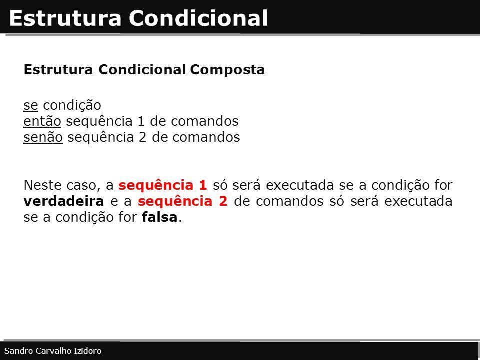 Estrutura Condicional Sandro Carvalho Izidoro Estrutura Condicional Composta se condição então sequência 1 de comandos senão sequência 2 de comandos N