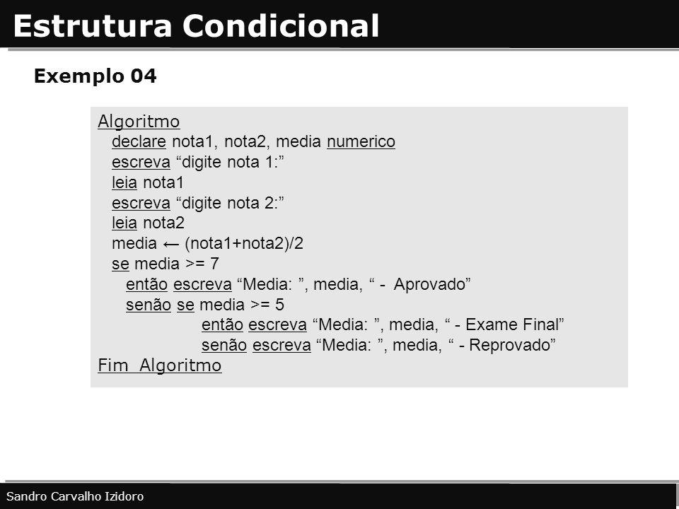 Estrutura Condicional Sandro Carvalho Izidoro Exemplo 04 Algoritmo declare nota1, nota2, media numerico escreva digite nota 1: leia nota1 escreva digi