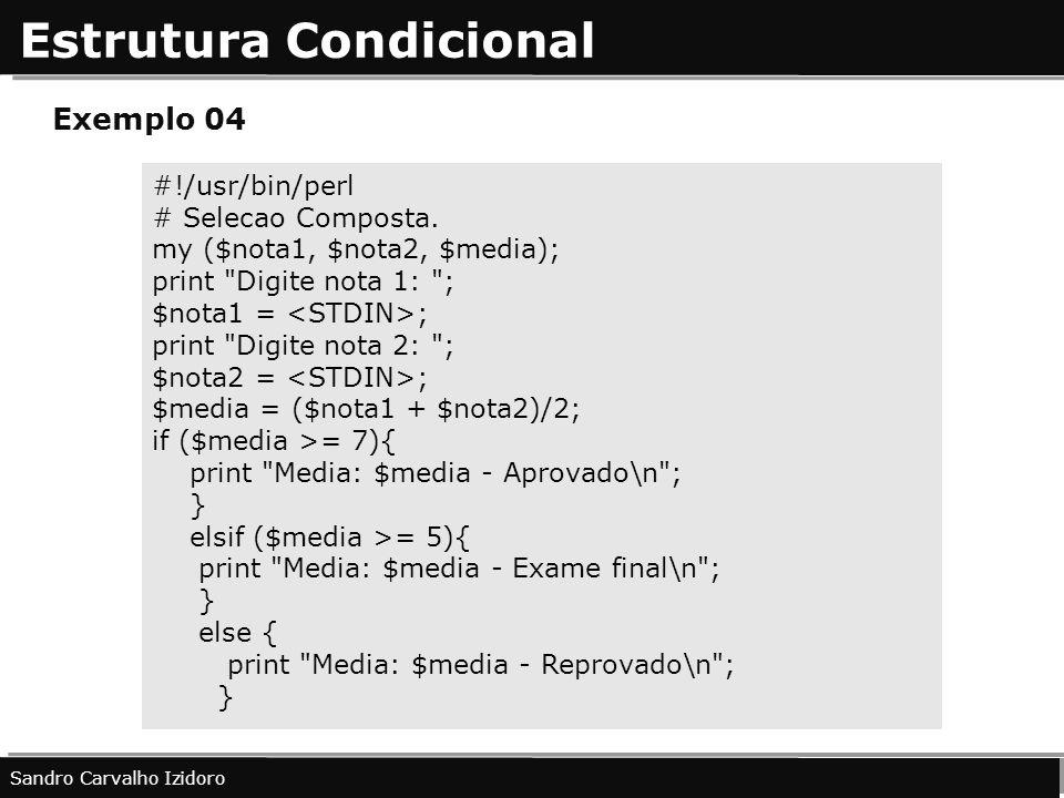 Estrutura Condicional Sandro Carvalho Izidoro Exemplo 04 #!/usr/bin/perl # Selecao Composta. my ($nota1, $nota2, $media); print