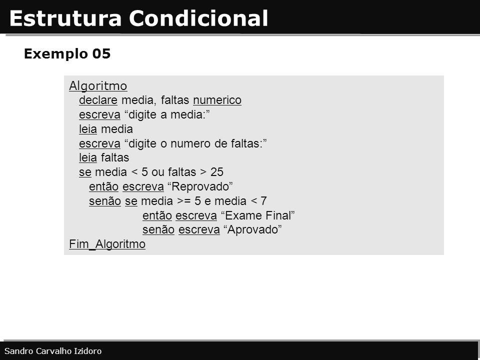 Estrutura Condicional Sandro Carvalho Izidoro Exemplo 05 Algoritmo declare media, faltas numerico escreva digite a media: leia media escreva digite o