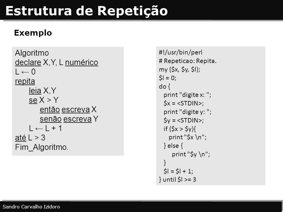 Estrutura de Repetição Sandro Carvalho Izidoro Exemplo #!/usr/bin/perl # Repeticao: Repita. my ($x, $y, $l); $l = 0; do { print