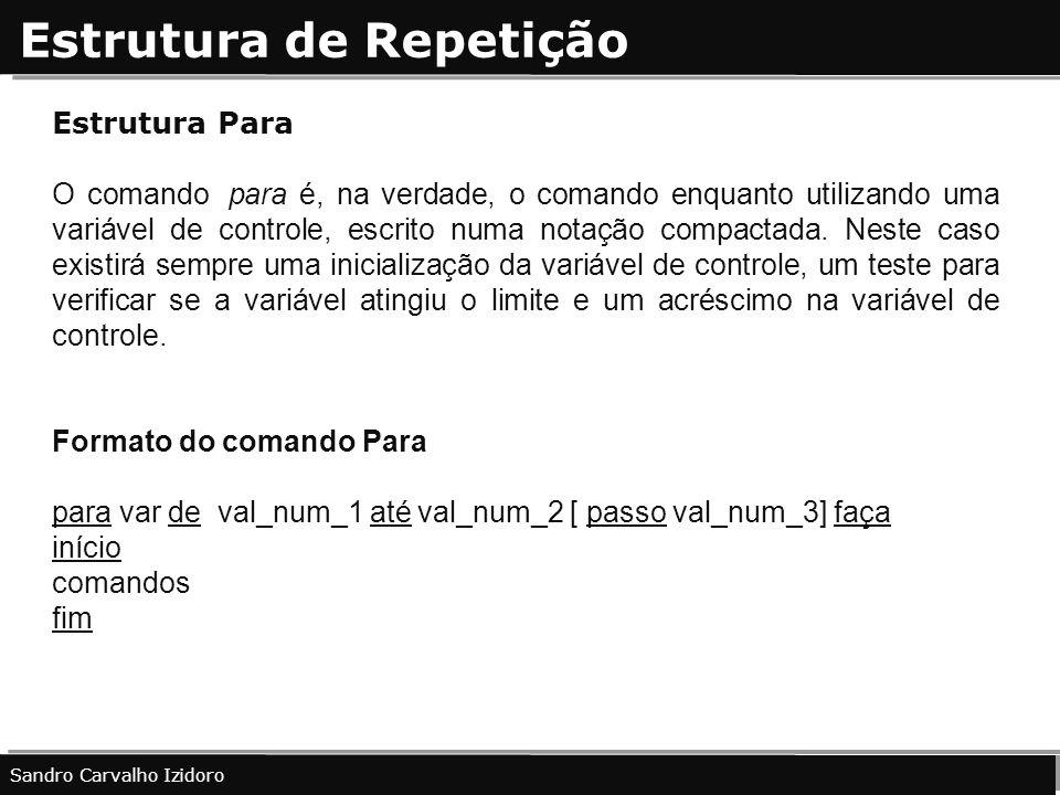Estrutura de Repetição Sandro Carvalho Izidoro Estrutura Para O comando para é, na verdade, o comando enquanto utilizando uma variável de controle, es