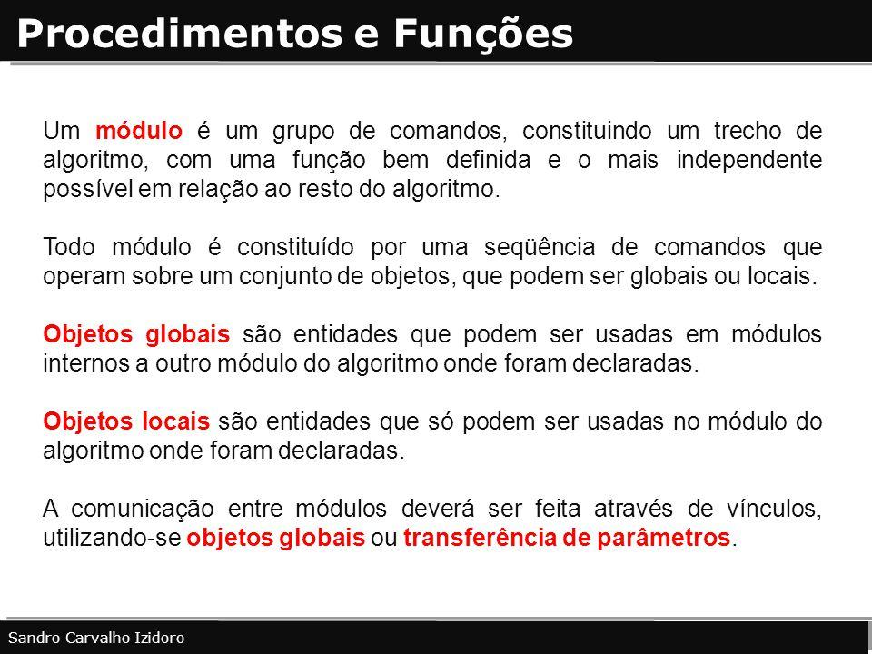 Procedimentos e Funções Sandro Carvalho Izidoro Um módulo é um grupo de comandos, constituindo um trecho de algoritmo, com uma função bem definida e o