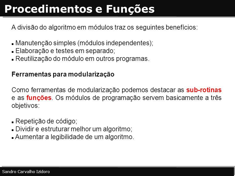 Procedimentos e Funções Sandro Carvalho Izidoro A divisão do algoritmo em módulos traz os seguintes benefícios: Manutenção simples (módulos independen