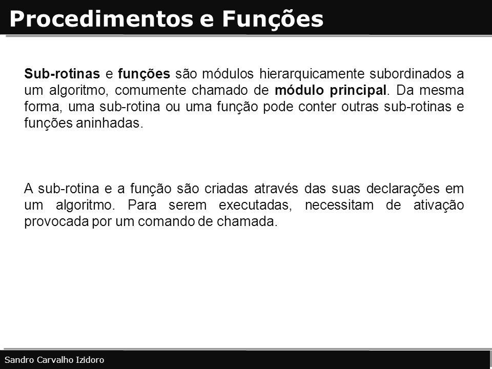 Procedimentos e Funções Sandro Carvalho Izidoro Sub-rotinas e funções são módulos hierarquicamente subordinados a um algoritmo, comumente chamado de m