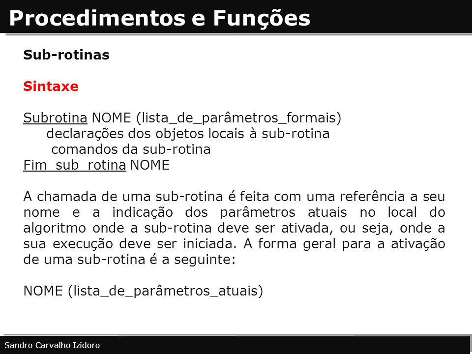 Procedimentos e Funções Sandro Carvalho Izidoro Sub-rotinas Sintaxe Subrotina NOME (lista_de_parâmetros_formais) declarações dos objetos locais à sub-