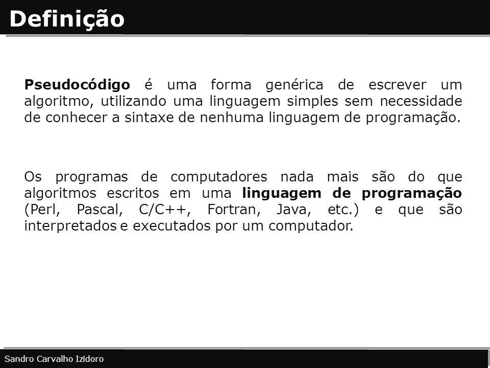 Definição Pseudocódigo é uma forma genérica de escrever um algoritmo, utilizando uma linguagem simples sem necessidade de conhecer a sintaxe de nenhum