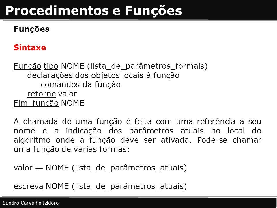 Procedimentos e Funções Sandro Carvalho Izidoro Funções Sintaxe Função tipo NOME (lista_de_parâmetros_formais) declarações dos objetos locais à função