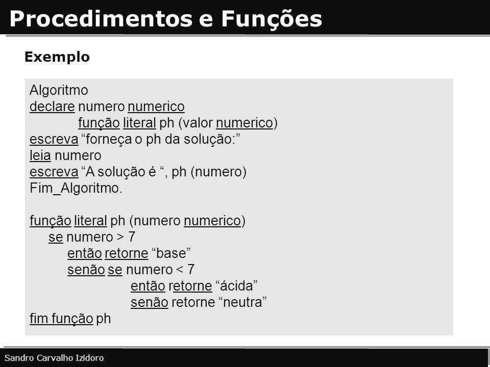 Procedimentos e Funções Sandro Carvalho Izidoro Exemplo Algoritmo declare numero numerico função literal ph (valor numerico) escreva forneça o ph da s