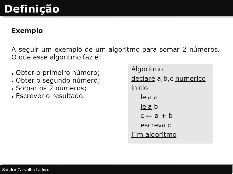 Definição Exemplo A seguir um exemplo de um algoritmo para somar 2 números. O que esse algoritmo faz é: Obter o primeiro número; Obter o segundo númer