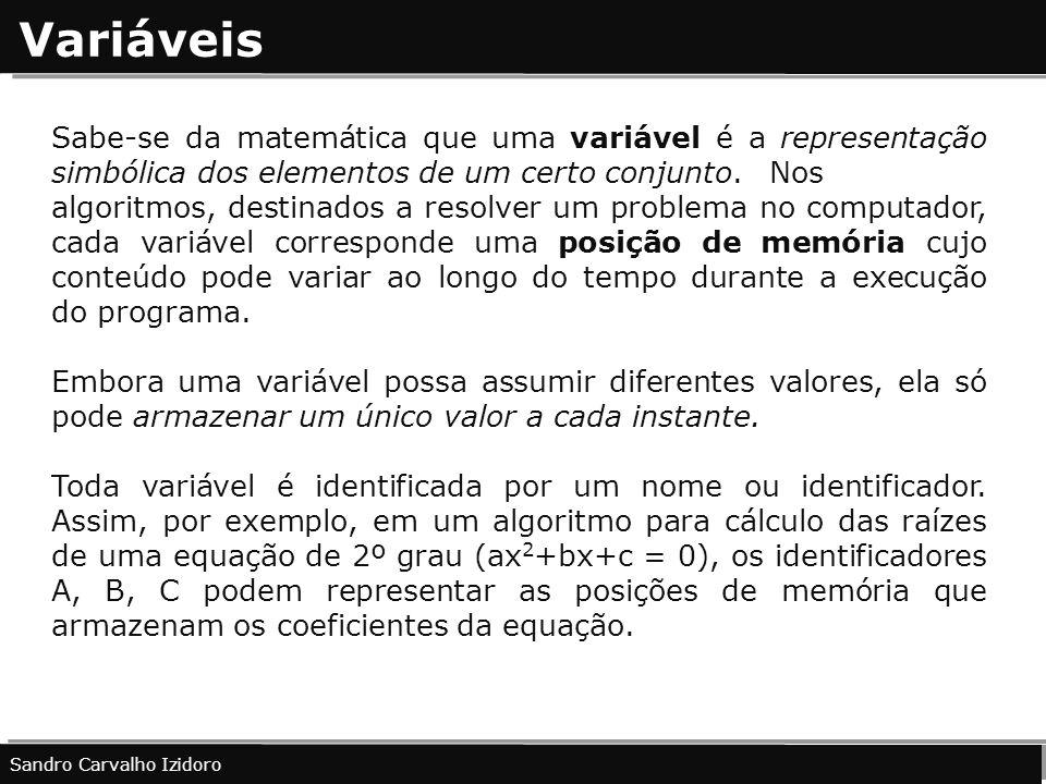 Variáveis Sabe-se da matemática que uma variável é a representação simbólica dos elementos de um certo conjunto.Nos algoritmos, destinados a resolver