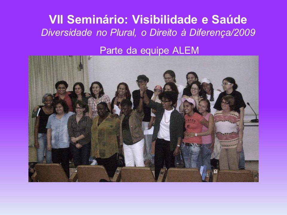 VII Seminário: Visibilidade e Saúde Diversidade no Plural, o Direito à Diferença/2009 Parte da equipe ALEM