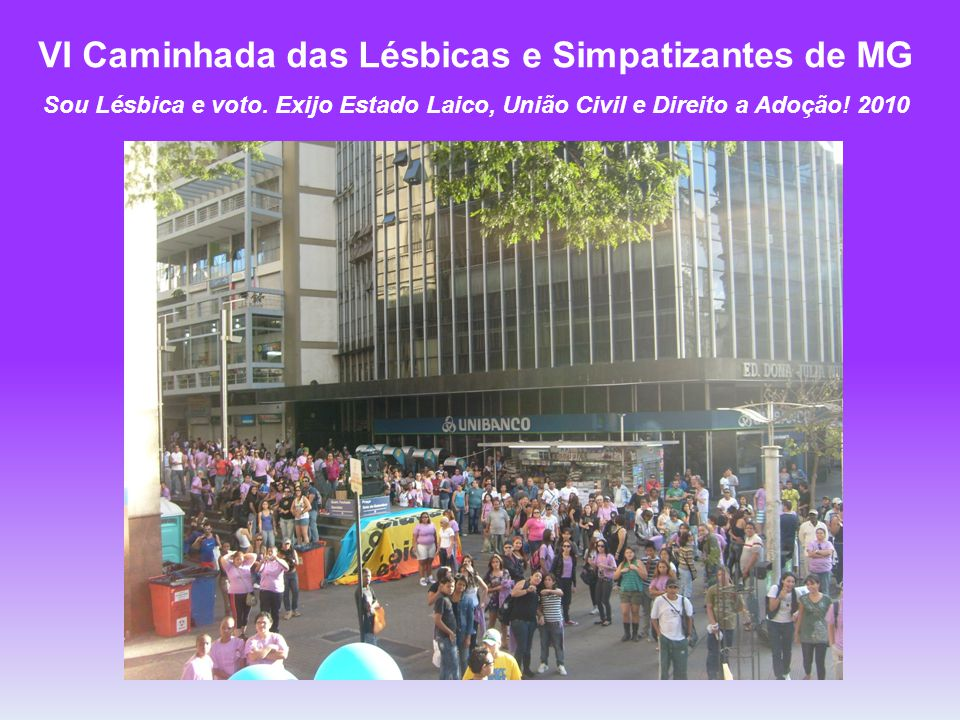 VI Caminhada das Lésbicas e Simpatizantes de MG Sou Lésbica e voto. Exijo Estado Laico, União Civil e Direito a Adoção! 2010
