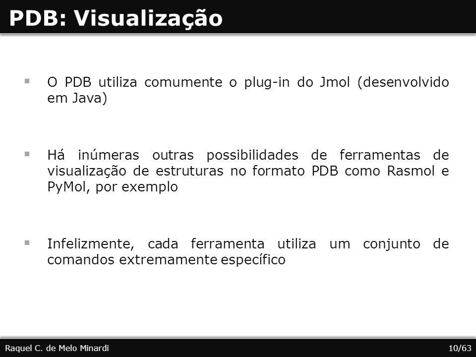 PDB: Visualização O PDB utiliza comumente o plug-in do Jmol (desenvolvido em Java) Há inúmeras outras possibilidades de ferramentas de visualização de