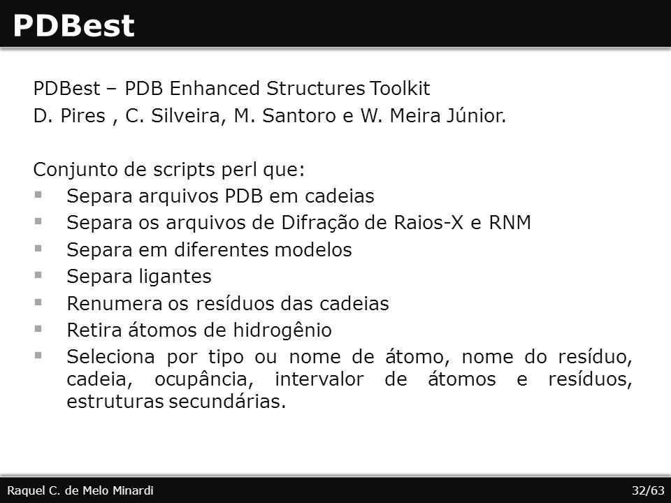 PDBest PDBest – PDB Enhanced Structures Toolkit D. Pires, C. Silveira, M. Santoro e W. Meira Júnior. Conjunto de scripts perl que: Separa arquivos PDB