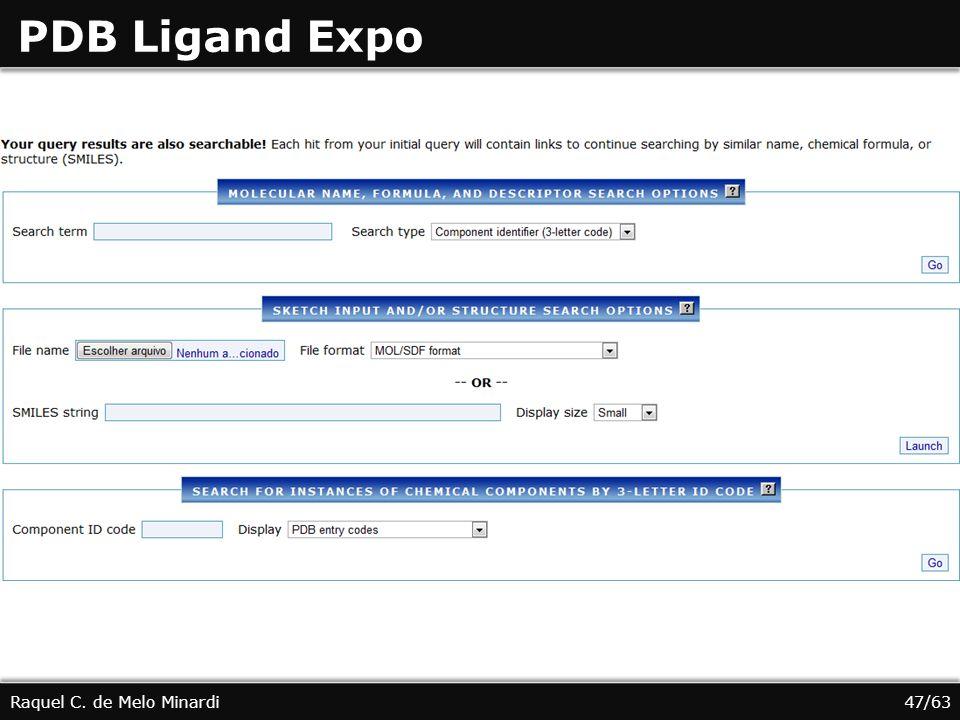 PDB Ligand Expo Raquel C. de Melo Minardi47/63