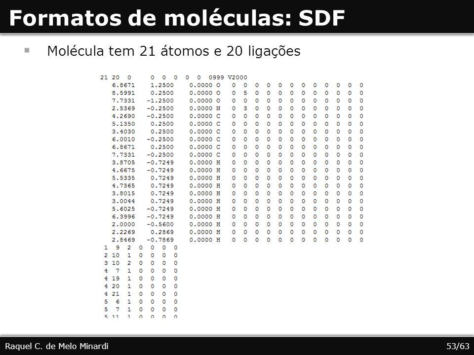 Formatos de moléculas: SDF Raquel C. de Melo Minardi Molécula tem 21 átomos e 20 ligações 53/63