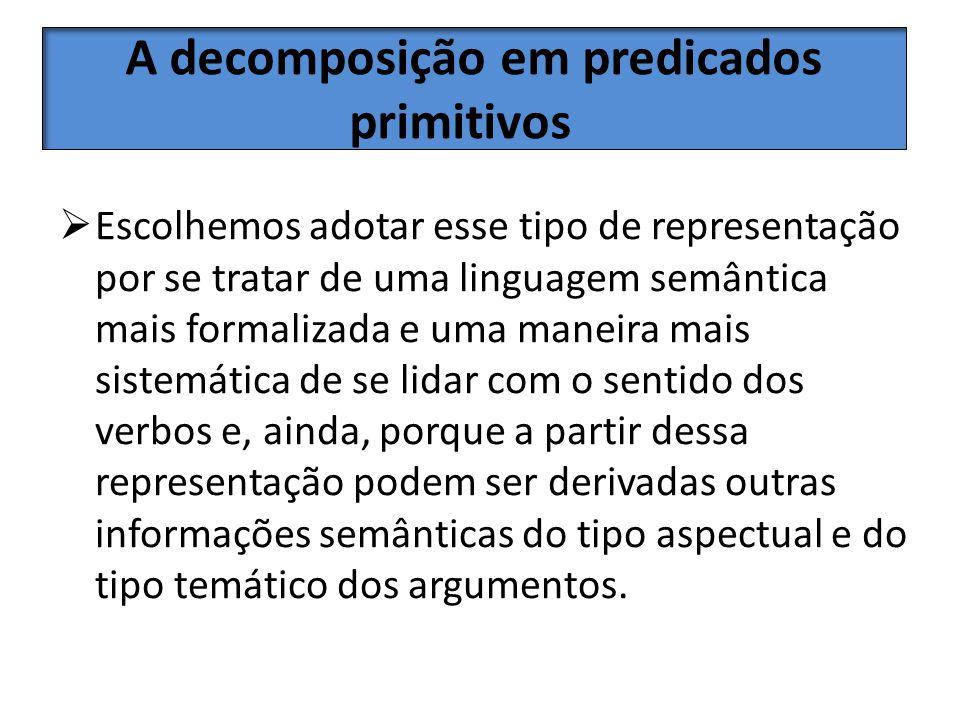 A decomposição em predicados primitivos Escolhemos adotar esse tipo de representação por se tratar de uma linguagem semântica mais formalizada e uma m