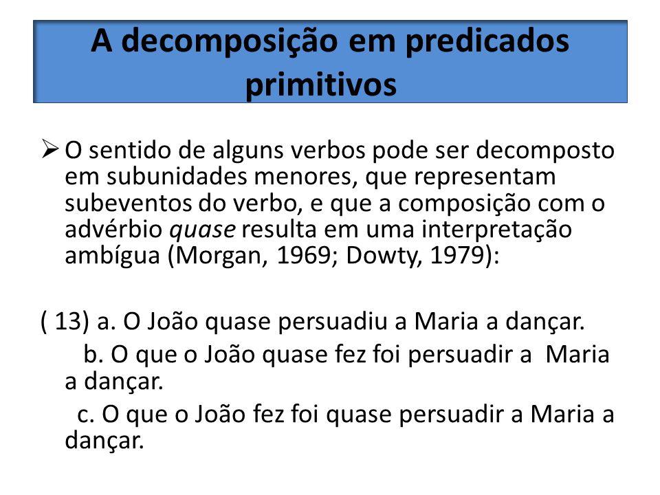 A decomposição em predicados primitivos O sentido de alguns verbos pode ser decomposto em subunidades menores, que representam subeventos do verbo, e