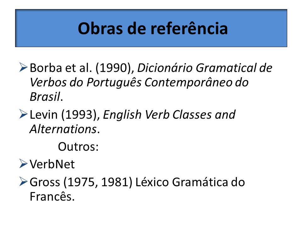 Obras de referência Borba et al. (1990), Dicionário Gramatical de Verbos do Português Contemporâneo do Brasil. Levin (1993), English Verb Classes and