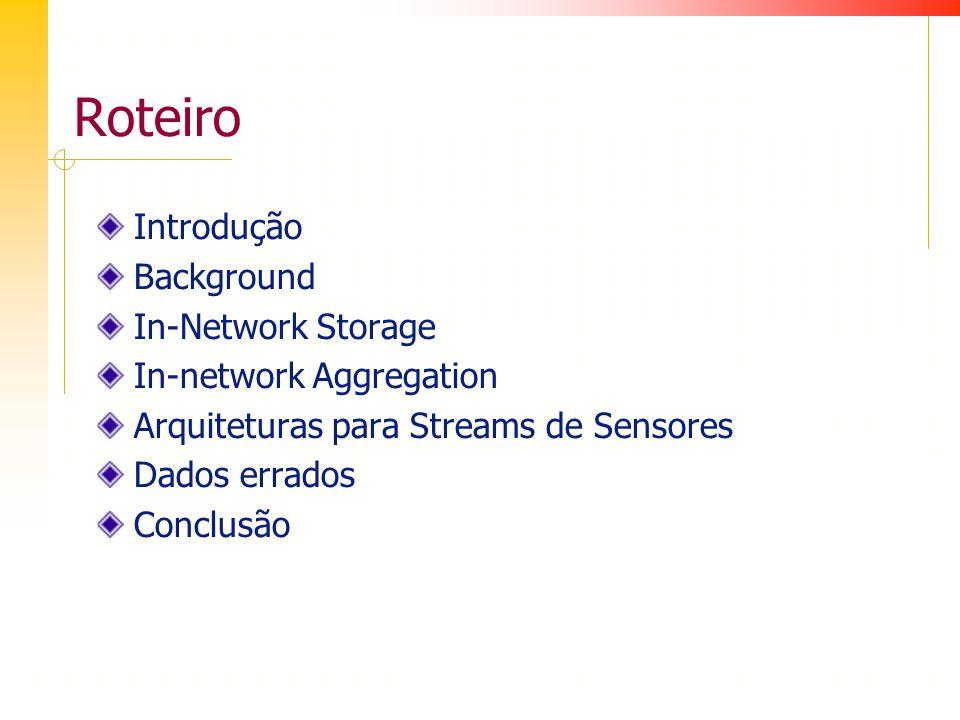 Introdução Considerando grandes redes com diferentes tipos de sensores Telefones celulares, PDAs, veículos Data stream : produção contínua de dados