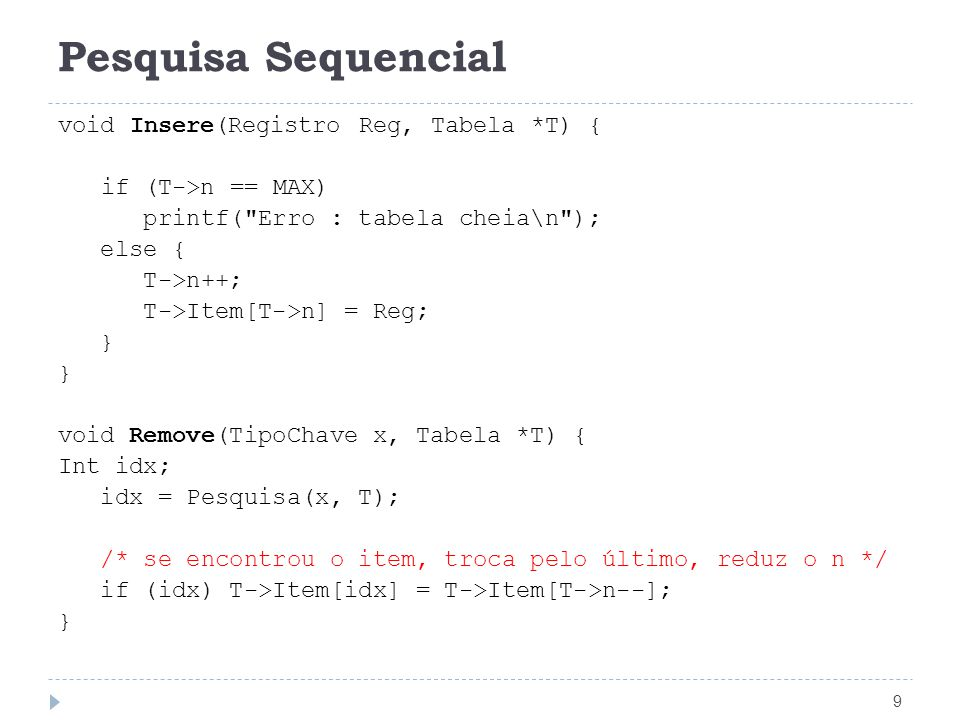 Pesquisa Sequencial 9 void Insere(Registro Reg, Tabela *T) { if (T->n == MAX) printf(