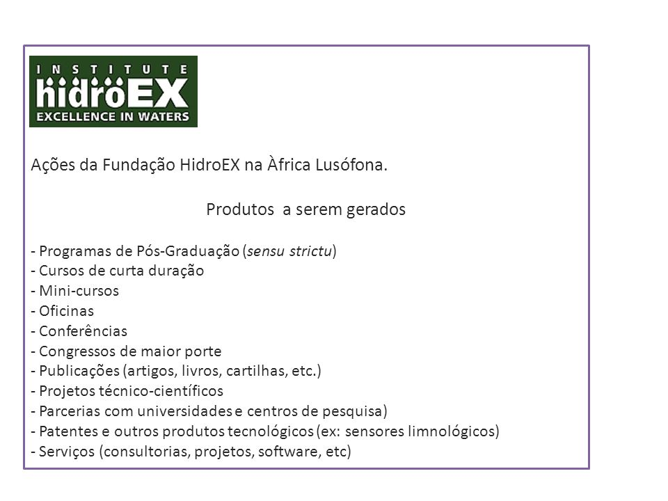 Ações da Fundação HidroEX na Àfrica Lusófona. Produtos a serem gerados - Programas de Pós-Graduação (sensu strictu) - Cursos de curta duração - Mini-c