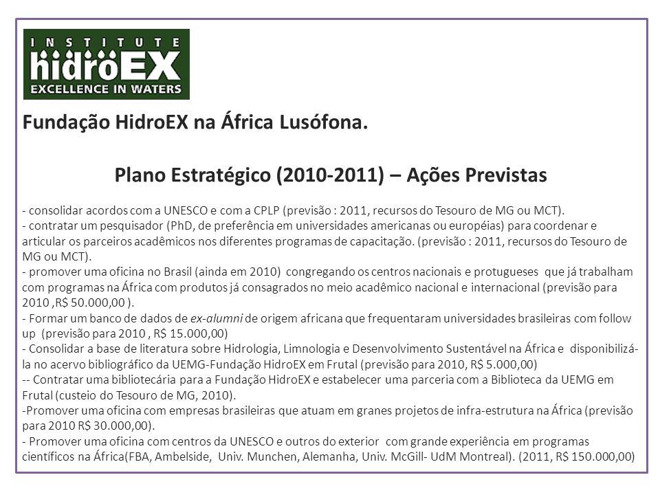 Fundação HidroEX na África Lusófona. Plano Estratégico (2010-2011) – Ações Previstas - consolidar acordos com a UNESCO e com a CPLP (previsão : 2011,