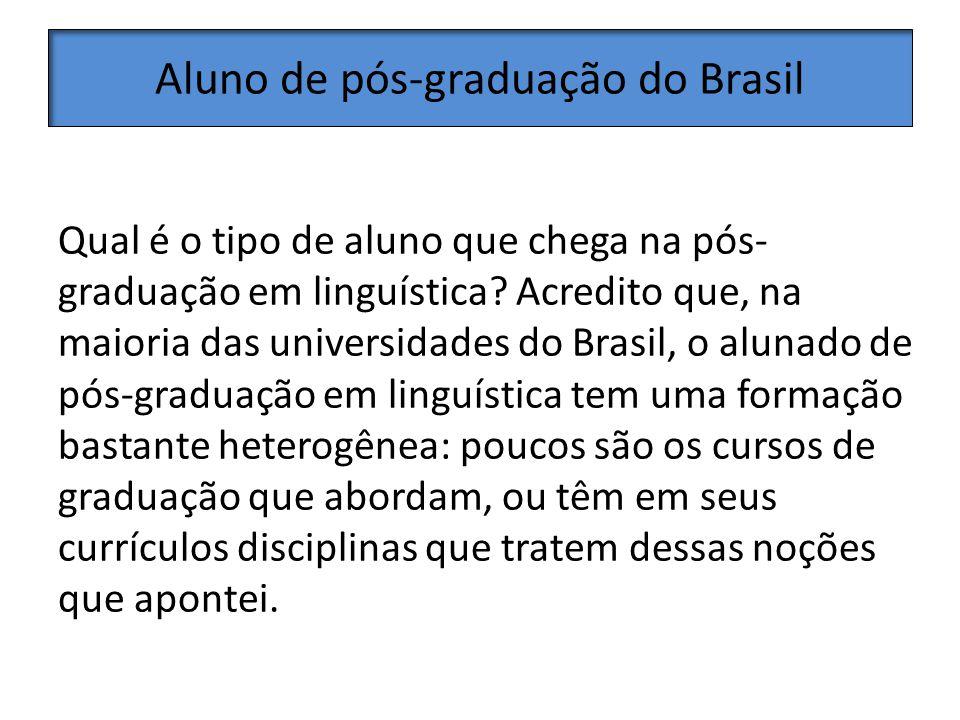 Aluno de pós-graduação do Brasil Qual é o tipo de aluno que chega na pós- graduação em linguística.