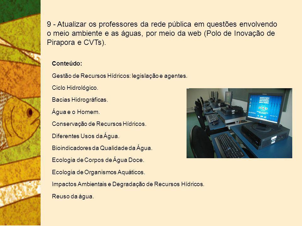 9 - Atualizar os professores da rede pública em questões envolvendo o meio ambiente e as águas, por meio da web (Polo de Inovação de Pirapora e CVTs).
