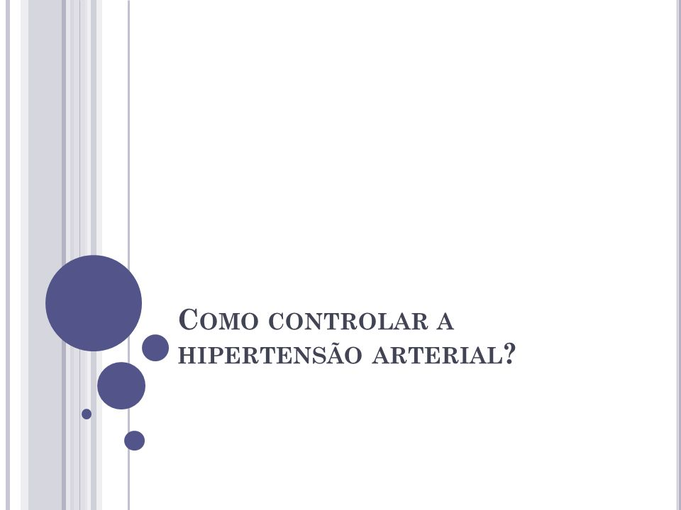 C OMO CONTROLAR A HIPERTENSÃO ARTERIAL ?