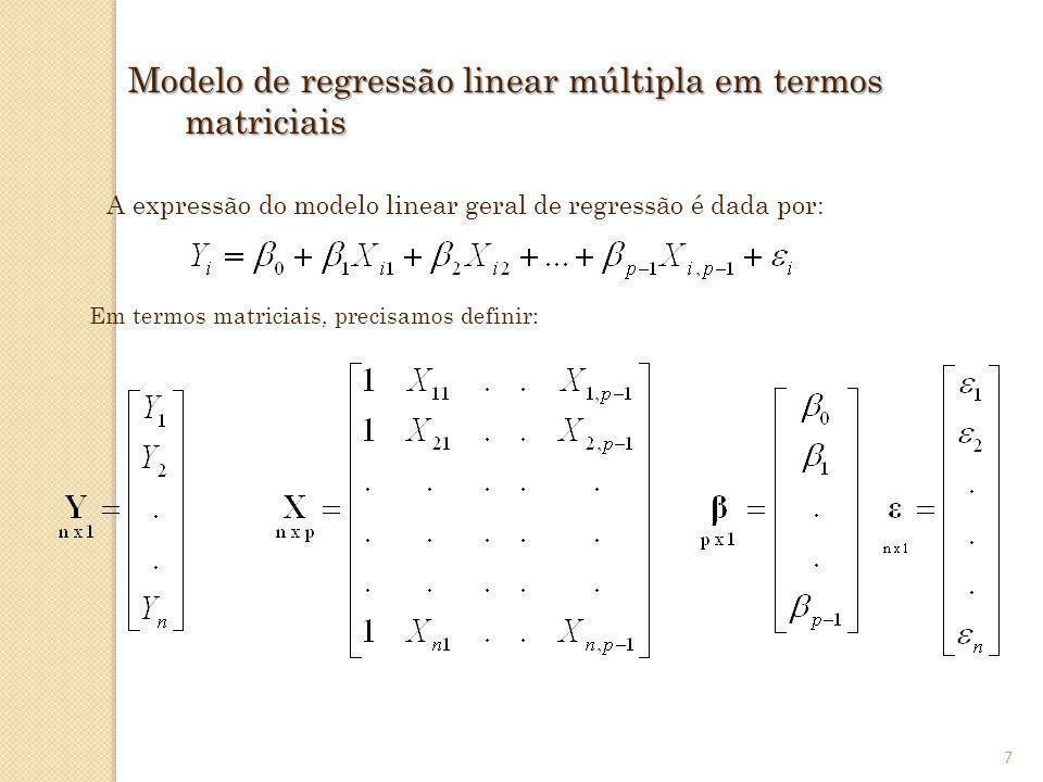 8 Em termos matriciais, o modelo de regressão linear geral é dado por : é um vetor de variáveis aleatórias independentes e normalmente distribuídas com esperança (média), E( )=0 e matriz de variância- covariância dada por: Assim, o vetor das observações Y tem esperança e variância dadas por: = 2 I