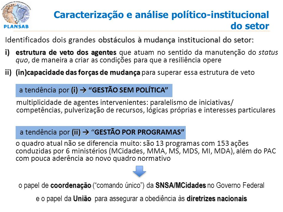 obstáculos à mudança institucional do setor: Identificados dois grandes obstáculos à mudança institucional do setor: i)estrutura de veto dos agentes i