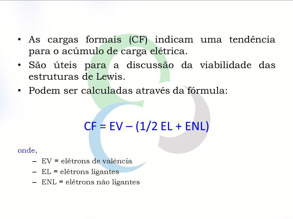 As cargas formais (CF) indicam uma tendência para o acúmulo de carga elétrica. São úteis para a discussão da viabilidade das estruturas de Lewis. Pode