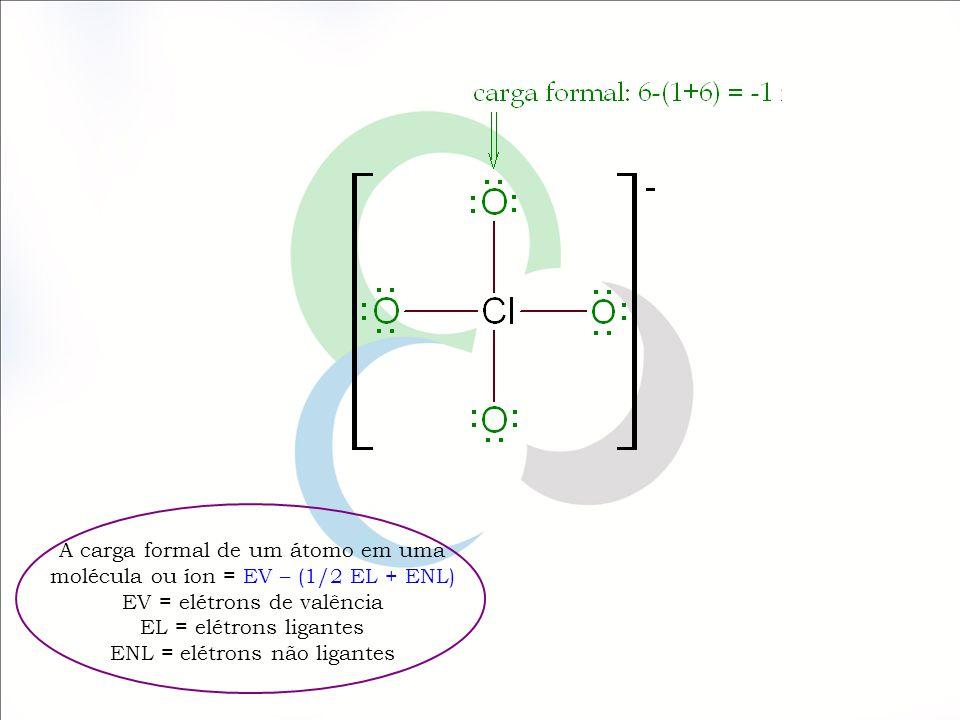 A carga formal de um átomo em uma molécula ou íon = EV – (1/2 EL + ENL) EV = elétrons de valência EL = elétrons ligantes ENL = elétrons não ligantes Nesse íon temos quatro átomos de oxigênio equivalentes.