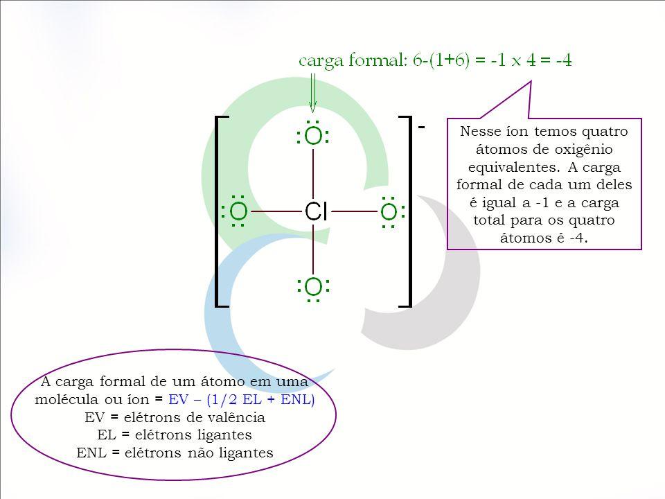 A carga formal de um átomo em uma molécula ou íon = EV – (1/2 EL + ENL) EV = elétrons de valência EL = elétrons ligantes ENL = elétrons não ligantes N
